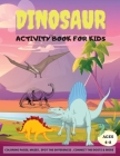 Dinosaur Activity Book for Kids: Fun Activities for Kids Ages 4-8, Coloring Pages, Dot to Dot, Mazes, Spot The Diferences, More Cover Image