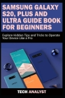 Samsung Galaxy S20, Plus and Ultra Guide Book for Beginners: Explore Hidden Tips and Tricks to Operate Your Device Like A Pro Cover Image