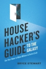 House Hacker's Guide to the Galaxy: Use Your Home To Make Millions and Retire Early Cover Image