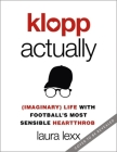 Klopp Actually: (Imaginary) Life with Football's Most Sensible Heartthrob Cover Image