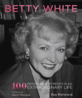 Betty White: 100 Remarkable Moments in an Extraordinary Life Cover Image