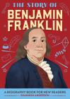 The Story of Benjamin Franklin: A Biography Book for New Readers Cover Image
