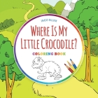 Where Is My Little Crocodile? - Coloring Book Cover Image