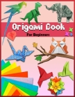 Origami Book: For Beginners: Step By Step Instructions - Paper Folding For Kids & Adults - Origami Made Simple Cover Image