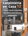 Carpintería en casa 12: Cómo hacer muebles de sala y escritorios elegantes. Cover Image