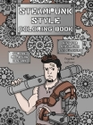 Steampunk Style Coloring Book: A Fun, Easy, And Relaxing Coloring Gift Book with Stress-Relieving Designs and Fashion Ideas for Steampunk Style-Lover Cover Image