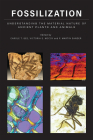 Fossilization: Understanding the Material Nature of Ancient Plants and Animals Cover Image