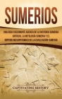 Sumerios: Una guía fascinante acerca de la historia sumeria antigua, la mitología sumeria y el imperio mesopotámico de la civili Cover Image