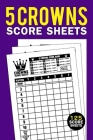 5 Crowns Score Sheets: 125 Large Personal Score Record Book, Score Keeping Book, Five Crowns Card Game Book (Gift Ideas for Five Crowns Card Cover Image