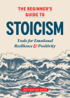 The Beginner's Guide to Stoicism: Tools for Emotional Resilience and Positivity Cover Image