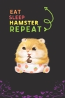 Eat Sleep Hamster Repeat: Best Gift for Hamster Lovers, 6 x 9 in, 110 pages book for Girl, boys, kids, school, students Cover Image