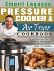 Emeril Lagasse Pressure Cooker & Air Fryer Cookbook: Discover Delicious Recipes for Emeril Lagasse Pressure Cooker & Air Fryer Cooking Cover Image