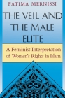 The Veil And The Male Elite: A Feminist Interpretation Of Women's Rights In Islam Cover Image