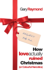 How Love Actually Ruined Christmas: (or Colourful Narcotics) Cover Image
