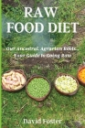 Raw Foods Diet: Our Ancestral, Agrarian Roots...Your Guide to Going Raw Cover Image