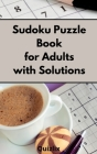 Sudoku Puzzle Book for Adults with Solutions Cover Image