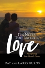 It's Never Too Late for Love: Manifesting Your Heart's Desire Cover Image