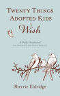 Twenty Things Adopted Kids Wish: A Daily Devotional for Adoptive and Birth Parents Cover Image
