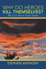 Why Do Heroes Kill Themselves?: We Can Help Stop Them! Cover Image