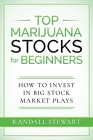 Top Marijuana Stocks for Beginners: How to Invest in Big Stock Market Plays Cover Image