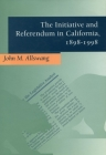 The Initiative and Referendum in California, 1898-1998 Cover Image