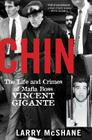 Chin: The Life and Crimes of Mafia Boss Vincent Gigante Cover Image