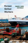 Korean Skilled Workers: Toward a Labor Aristocracy (Korean Studies of the Henry M. Jackson School of Internation) Cover Image