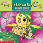 The Magic School Bus Plants Seeds: A Book about How Living Things Grow (Magic School Bus (Pb)) Cover Image