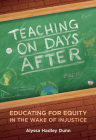 Teaching on Days After: Educating for Equity in the Wake of Injustice Cover Image