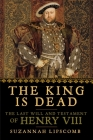 The King is Dead: The Last Will and Testament of Henry VIII Cover Image