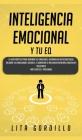 Inteligencia Emocional y tu EQ: La Guía Práctica para Dominar Tus Emociones, Desarrollar Autoconciencia, Mejorar tus Habilidades Sociales, y Aumentar Cover Image