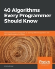 40 Algorithms Every Programmer Should Know: Hone your problem-solving skills by learning different algorithms and their implementation in Python Cover Image