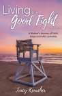 Living The Good Fight: A Mother's Journey of Faith, Hope and AML Leukemia Cover Image