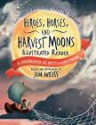 Heroes, Horses, and Harvest Moons Illustrated Reader: A Cornucopia of Best-Loved Poems Cover Image