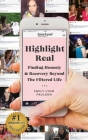 Highlight Real: Finding Honesty & Recovery Beyond the Filtered Life Cover Image