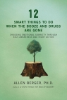 12 Smart Things to Do When the Booze and Drugs Are Gone: Choosing Emotional Sobriety through Self-Awareness and Right Action (Berger 12) Cover Image