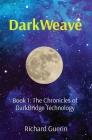 DarkWeave: Book 1: The Chronicles of DarkBridge Technology Cover Image