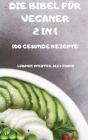 Die Bibel Für Veganer 2 in 1 100 Gesunde Rezepte Cover Image