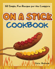 On a Stick Cookbook: 50 Simple, Fun Recipes for the Campfire Cover Image