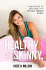 Healthy Is the New Skinny: Your Guide to Self-Love in a  Picture Perfect  World Cover Image