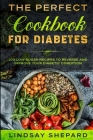 Diabetic Diet: THE PERFECT COOKBOOK FOR DIABETES - 100 Low Sugar Recipes To Reverse an Improve Your Diabetic Condition Cover Image