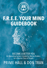 F.R.E.E. Your Mind Guidebook: Become a Better You Cover Image