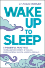 Wake Up to Sleep: 5 Powerful Practices to Transform Stress and Trauma for Peaceful Sleep and Mindf ul Dreams Cover Image