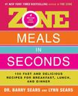 Zone Meals in Seconds: 150 Fast and Delicious Recipes for Breakfast, Lunch, and Dinner (The Zone) Cover Image
