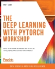 The Deep Learning with PyTorch Workshop: Build deep neural networks and artificial intelligence applications with PyTorch Cover Image