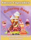 Sweet Cupcakes Coloring Book: Adorable Amazing Coloring Book for Girls, Boys, children Preschool, Toddlers, Kindergarten, Ages 2-4, 4-8, 9-12, Cover Image