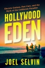 Hollywood Eden: Electric Guitars, Fast Cars, and the Myth of the California Paradise Cover Image