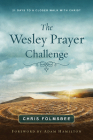 The Wesley Prayer Challenge Participant Book: 21 Days to a Closer Walk with Christ Cover Image