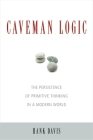 Caveman Logic: The Persistence of Primitive Thinking in a Modern World Cover Image