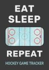 Eat Sleep Rink Repeat Hockey Game Tracker: Ice Hockey Journal Personal Stats Notebook Gift 110 Game Sheets Cover Image